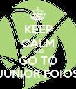 KEEP CALM AND GO TO JUNIOR FOIOS - Personalised Poster large