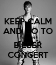 KEEP CALM AND GO TO JUSTIN BIEBER CONCERT - Personalised Poster large