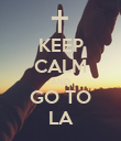 KEEP CALM AND GO TO LA - Personalised Poster large