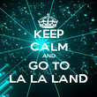 KEEP CALM AND GO TO LA LA LAND - Personalised Poster large