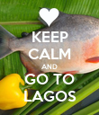 KEEP CALM AND GO TO LAGOS - Personalised Poster large