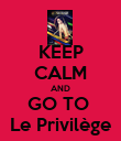 KEEP CALM AND GO TO  Le Privilège - Personalised Poster large