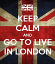 KEEP CALM AND GO TO LIVE IN LONDON - Personalised Poster large