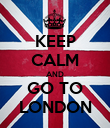 KEEP CALM AND GO TO LONDON - Personalised Poster large