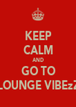 KEEP CALM AND GO TO LOUNGE VIBEzZ - Personalised Poster large