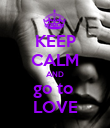 KEEP CALM AND go to  LOVE - Personalised Poster small