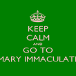 KEEP CALM AND GO TO MARY IMMACULATE - Personalised Poster large