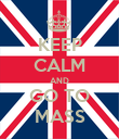 KEEP CALM AND GO TO MASS - Personalised Poster large