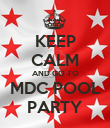 KEEP CALM AND GO TO MDC POOL PARTY - Personalised Poster large