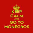 KEEP CALM AND GO TO MONEGROS - Personalised Poster large