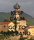 KEEP CALM AND GO TO NOZZANO - Personalised Poster large