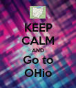 KEEP CALM AND Go to OHio - Personalised Poster large