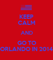 KEEP CALM AND GO TO ORLANDO IN 2014 - Personalised Poster large