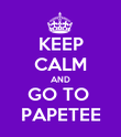 KEEP CALM AND GO TO  PAPETEE - Personalised Poster large