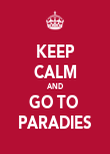 KEEP CALM AND GO TO  PARADIES - Personalised Poster large