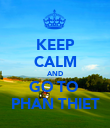 KEEP CALM AND GO TO  PHAN THIET - Personalised Poster large