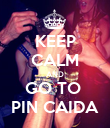 KEEP CALM AND GO TO  PIN CAIDA - Personalised Poster large