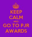 KEEP CALM AND GO TO PJR AWARDS - Personalised Poster large