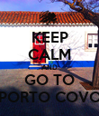 KEEP CALM AND GO TO PORTO COVO - Personalised Poster large