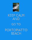 KEEP CALM AND GO TO PORTOPIATTO BEACH - Personalised Poster large