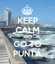 KEEP CALM AND GO TO PUNTA - Personalised Poster large