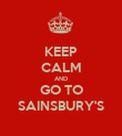 KEEP CALM AND GO TO SAINSBURY'S - Personalised Poster large