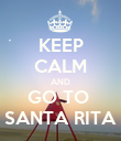 KEEP CALM AND GO TO  SANTA RITA - Personalised Poster large