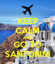 KEEP CALM AND GO TO SANTORINI - Personalised Poster large