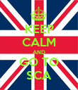 KEEP CALM AND GO TO SCA - Personalised Poster large