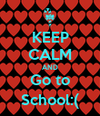 KEEP CALM AND Go to School:( - Personalised Poster large