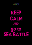 KEEP CALM AND go to SEA BATTLE - Personalised Poster large