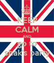 KEEP CALM AND go to shak's party - Personalised Poster large