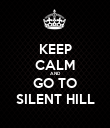 KEEP CALM AND GO TO SILENT HILL - Personalised Poster large