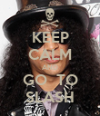 KEEP CALM AND GO  TO SLASH - Personalised Poster large