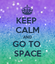 KEEP  CALM AND GO TO  SPACE - Personalised Poster large