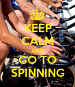 KEEP CALM AND GO TO SPINNING - Personalised Poster large