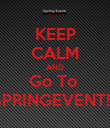 KEEP CALM AND Go To  SPRINGEVENT!!! - Personalised Poster large