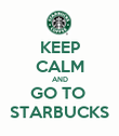 KEEP CALM AND GO TO  STARBUCKS - Personalised Poster large