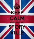 KEEP CALM AND GO TO STORY VILLE - Personalised Poster large