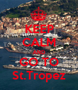 KEEP CALM AND GO TO St.Tropez - Personalised Poster large