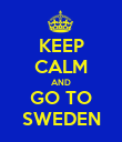KEEP CALM AND GO TO SWEDEN - Personalised Poster large