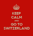 KEEP CALM AND GO TO SWITZERLAND - Personalised Poster large