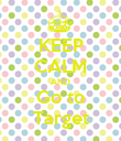KEEP CALM AND Go to Target - Personalised Poster large