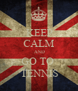 KEEP CALM AND GO TO  TENNIS - Personalised Poster large