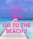 KEEP CALM AND GO TO THE BEACH !! - Personalised Poster large