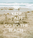 KEEP CALM AND GO TO THE BEACH  - Personalised Poster large