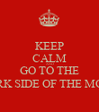 KEEP CALM AND GO TO THE DARK SIDE OF THE MOON - Personalised Poster large