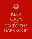 KEEP CALM AND GO TO THE DARKROOM - Personalised Poster large