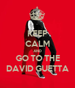 KEEP CALM AND GO TO THE DAVID GUETTA - Personalised Poster large