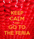 KEEP CALM AND GO TO THE FERIA - Personalised Poster large